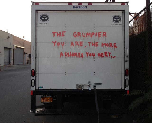 The grumpier you are, the more assholes you meet…